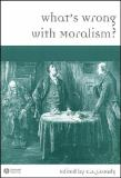 What's Wrong with Moralism? 9781405149488