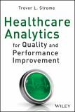 Healthcare Analytics for Quality and Performance Improvement 1st Edition