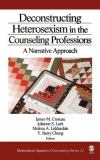 Deconstructing Heterosexism in the Counseling Professions 9780761929819